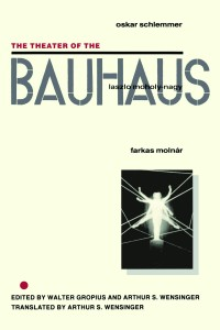 The Theatre of Bauhaus by Walter Gropius and Arthur S Wensinger